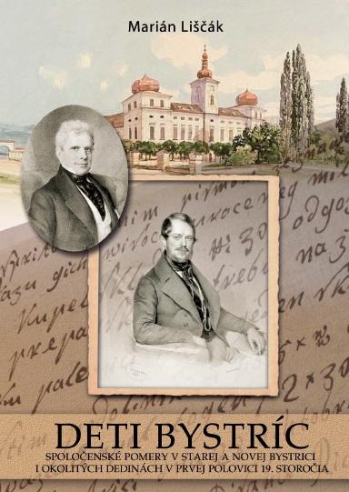 Deti Bystríc : Spoločenské pomery v Starej a Novej Bystrici i okolitých dedinách v prvej polovici 19. storočia.