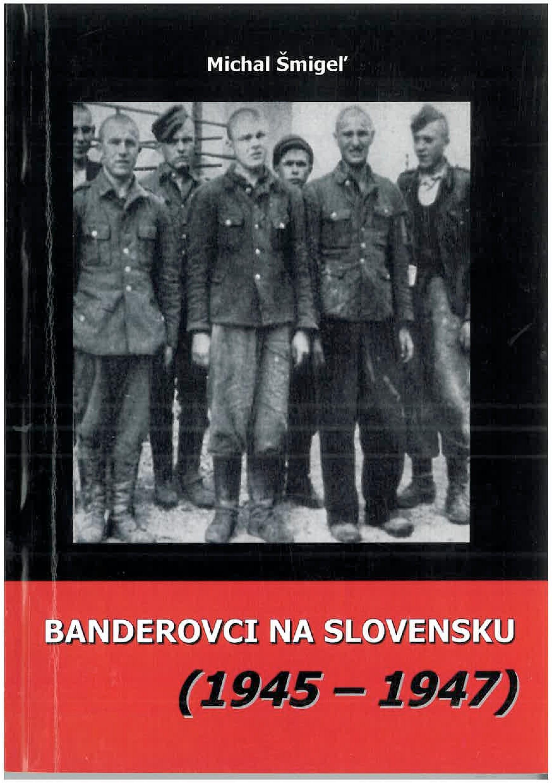 Banderovci na Slovensku 1945-1947 (Niektoré aspekty pôsobenia jednotiek Ukrajinskej povstaleckej armády na území krajiny).
