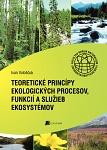 Teoretické princípy ekologických procesov, funkcií a služieb ekosystémov