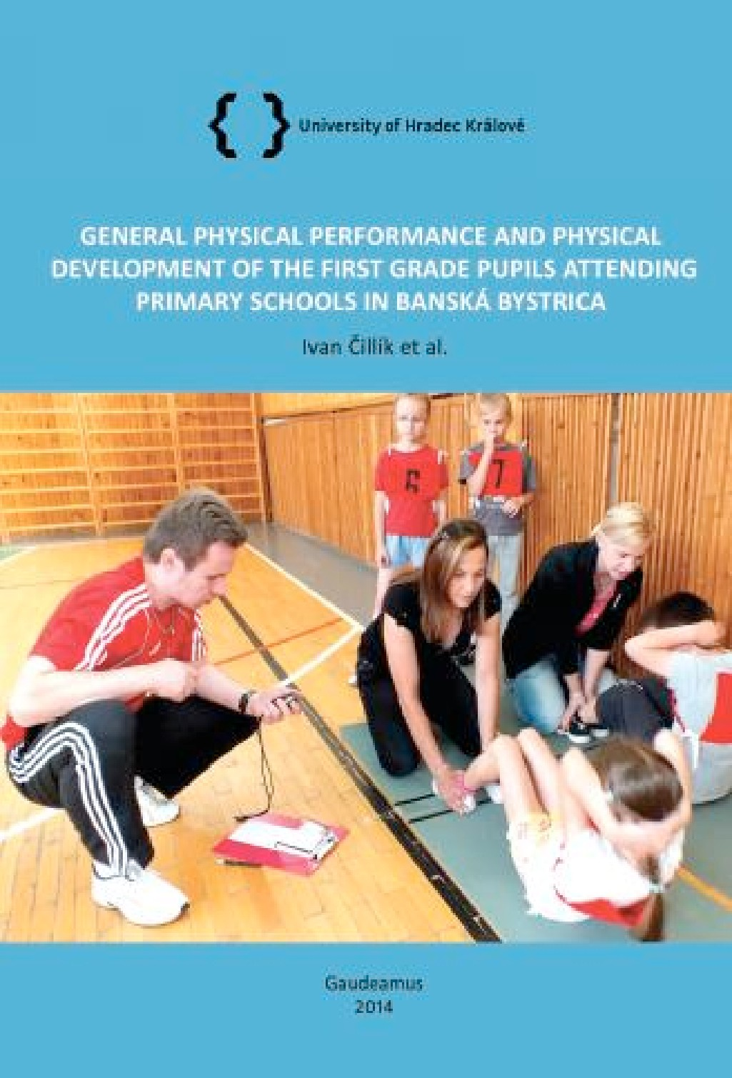 GENERAL PHYSICAL PERFORMANCE AND PHYSICAL DEVELOPMENT OF THE FIRST GRADE PUPILS ATTENDING PRIMARY SCHOOLS IN BANSKÁ BYSTRICA