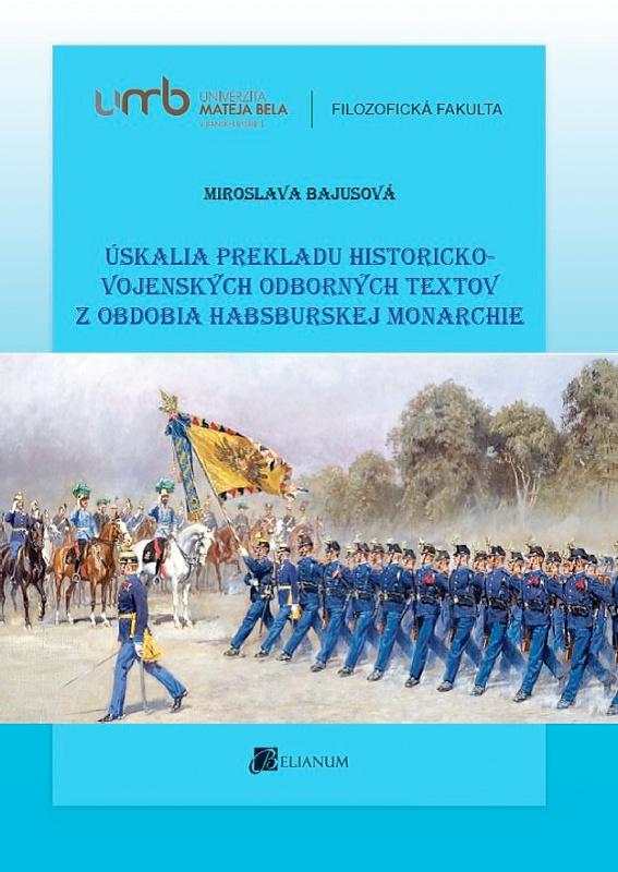 3fb1f36c7 Úskalia prekladu historicko-vojenských odborných textov z obdobia  habsburskej monarchie