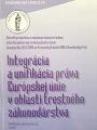 Integrácia a unifikácia práva Európskej únie v oblasti trestného zákonodarstva.