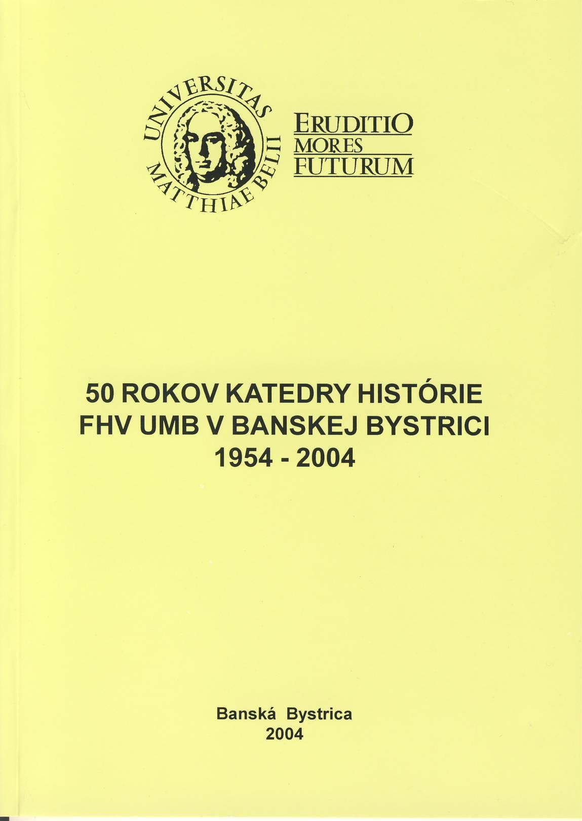 50 rokov Katedry histórie FHV UMB v Banskej Bystrici 1954 - 2004