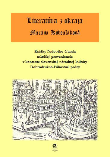 Literatúra z okraja : knižky ľudového čítania mladšej proveniencie v kontexte slovenskej národnej kultúry : dobrodružno-ľúbostné prózy